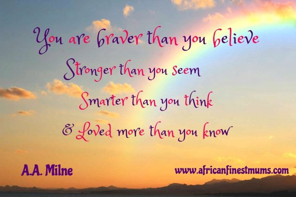 Africanfinestmums - motivational quotes - braver than you believe