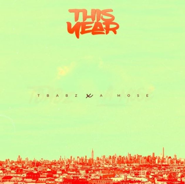 This Year by Tbabz ft A Mose