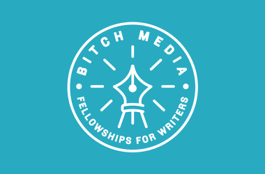 Bitch Media Fellowships for Writers