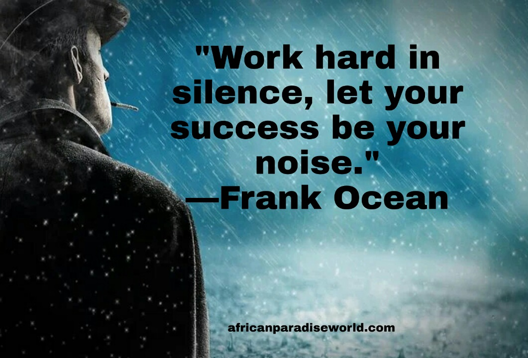 Work hard in silence quote by Frank Ocean