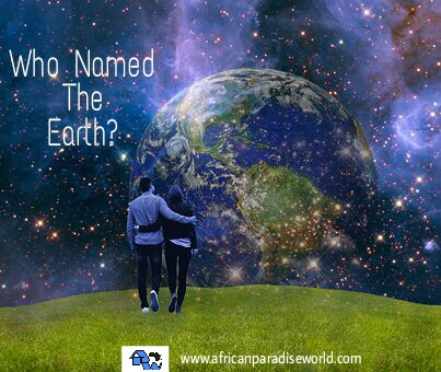 """The answer to the question;""""who named the earth?, is God."""
