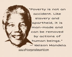 poverty is a man-made thing; said Nelson Mandela