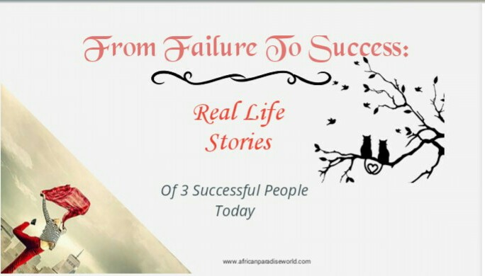 Real life failure to success stories to inspire you