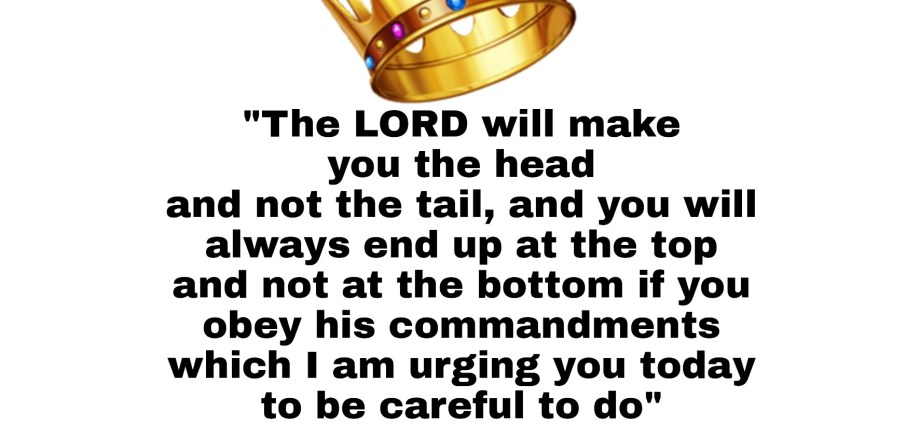 Bible says you will be the head, not the tail