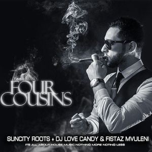 Suncity Roots, Dj Love Candy, Fistaz Mvuleni - Four Cousins