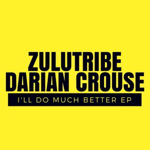 ZuluTribe, Darian Crouse - I'll Do Much Better EP