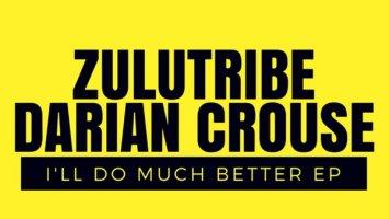 ZuluTribe, Darian Crouse - I'll Do Much Better EP