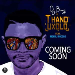DJ Bongz - Thand'uxolo feat. Mondli Ngcobo