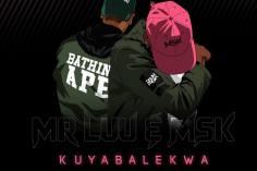 Mr Luu & MSK - Kuyabalekwa