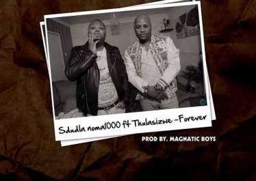 Sdudla Noma1000 - Forever (feat. Thulasizwe)