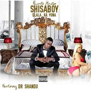 Shisaboy - Dlala Kayona (ft. Dr Shandu)