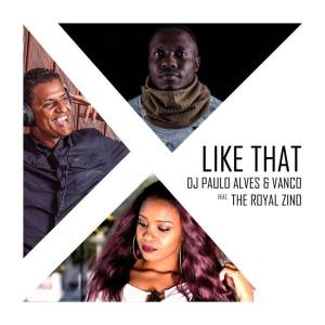 Vanco, Paulo Alves & The Royal Zino - Like That