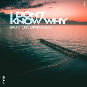 DJ Bruno Tuga & Afrikan Beatz - I Don't Know Why