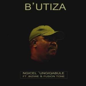 B'utiza feat. Biziwe & Fusion Tone - Ngicel 'Ungiqabule