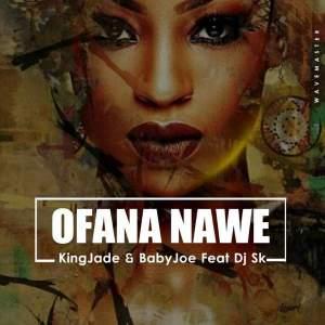 King Jade & BabyJoe feat. DJ SK - Ofana Nawe
