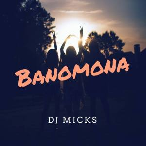 Dj Micks - Banomona (Original Mix)