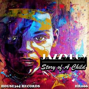 JazzyBoy - Story of A Child (Original Mix). Latest Afro House Music 2018, Deep House Music Download mp3, Soulful House 2018 Download mp3.