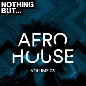 VA - Nothing But… Afro House, Vol. 03. deep house sounds, fakaza deep house mix, musica fresca, marlonews house music, Insurance, south african deep house,