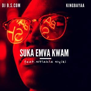 King Bayaa, DJ B.S.com, Ntlahla Nyiki - Suka Emva Kwam. latest house music, deep house tracks, house music download,  latest south african house, funky house, new house music 2018, best house music 2018