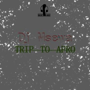 Dj Msewa - Trip To Afro, Download south africa afro house music, house music 2018, afro music