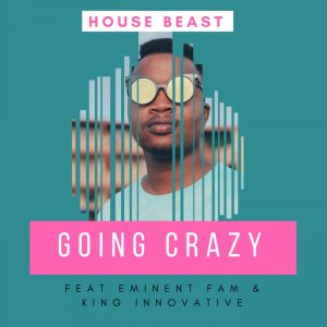 House Beast feat. Eminent Fam & King Innovative - Going Crazy (Original Mix). Afro house music download, free mp3 download house music