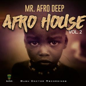 Mr. Afro Deep - Afro House, Vol. 2. deep house tracks, latest house music tracks, dance music, latest sa house music, new music releases, house music download, club music, afro house music, afro deep house, tribal house music, best house music, afromix, deep house jazz