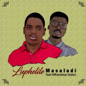 Masaladi - Luphelile (feat. Mthandazo Gatya). download afro house music, house music 2018, south african house 2018, sa afro house, new afro house music mp3