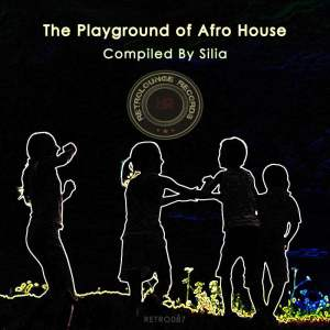 VA - The Playground Of Afro House (Compiled By Silia). south african deep house, latest south african house