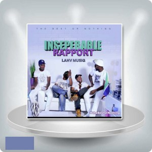 LAHV Music - Inseparable Rapport (Album). new house music 2018, best house music 2018, latest house music tracks, latest house music, deep house tracks, house music download, club music, afro house music, afro deep house, tribal house music, afromix, deep house jazz, dance music, latest sa house music