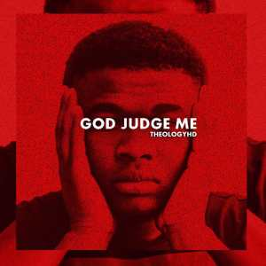 TheologyHD - God Judge Me. south african deep house, afro beat, afro music, latest south african house, funky house, new house music 2018, best house music 2018, latest house music tracks, dance music, latest sa house music