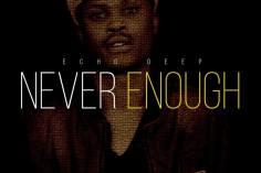 Echo Deep - Never Enough (Original Mix)