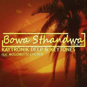 Kaytronik Deep & Keytone feat. Mogomotsi Chosen - Bowa Sthandwa (Vocal Mix). latest south african house, funky house, new house music 2018, best house music 2018, latest house music tracks, dance music, latest sa house music