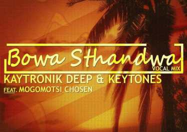 Kaytronik Deep & Keytone feat. Mogomotsi Chosen - Bowa Sthandwa (Vocal Mix)