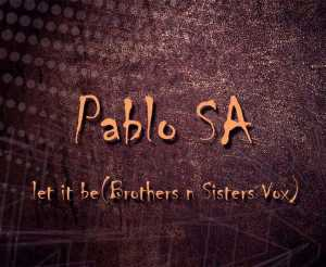 Pablo SA - Let It Be (Brothers n Sisters Vox). tribal house music, best house music, afromix, deep house jazz, afro house music blogspot