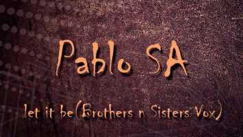 Pablo SA - Let It Be (Brothers n Sisters Vox)