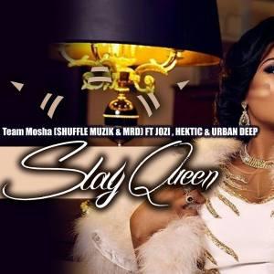 Team Mosha feat. Jozi, Hektic & Urban Deep - Slay Queen. latest house music, deep house tracks, house music download, club music, afro house music, afro deep house