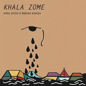 Kingsfiso & Mbuso Khoza - Khala Zome