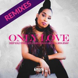 Deep Sole Syndicate, Sheldon So Goode & Jaya Jenay - Only Love (Sounds Of Ali Remix). New soulful house music, soulful house 2018 download, mp3 house music