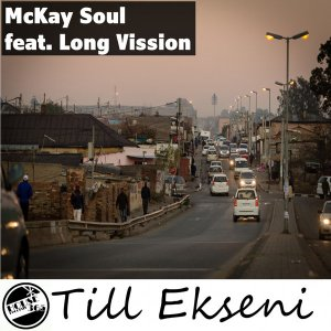 McKay Soul feat. Long Vission - Till Ekseni (Re-Edit). afro house music, afro deep house, tribal house music, best house music, african house music, soulful house, south africa house music mp3 download