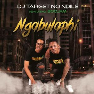 DJ Target No Ndile - Ngabulaphi (feat. Boojam). Latest gqom music, gqom tracks, gqom music download, club music, afro house music, mp3 download gqom music, gqom music 2018