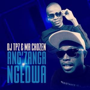 DJ Tpz & Mr Chozen - Ang'zanga Ngedwa.  afro house musica, afro beat, datafilehost house music, mzansi house music downloads, south african deep house, latest south african house,  latest house music tracks, dance music, latest sa house music