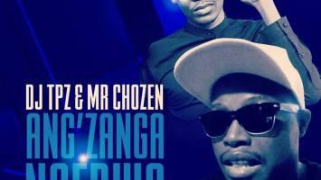 DJ Tpz & Mr Chozen - Ang'zanga Ngedwa