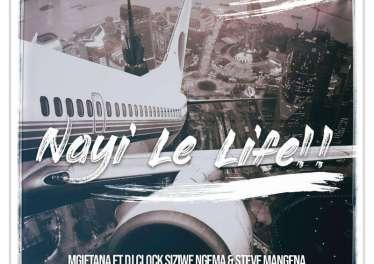 Mgiftana - Nayi Le Life (feat. Dj Clock Siziwe Ngema & Steve Mangena)