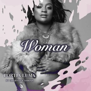 Portia Luma - Woman (feat. Charnte & Shirah). New afro house music, south africa house music, afro house 2018