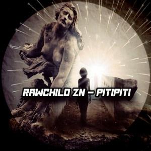 RawChild ZN - Pitipiti