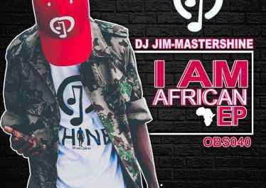 Dj Jim Mastershine - I Am African EP