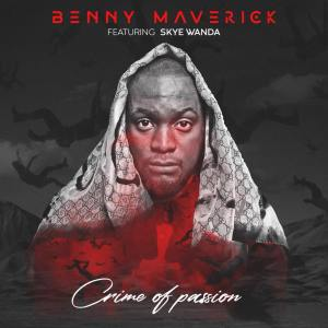 Benny Maverick feat. Skye Wanda - Crime Of Passion. new house music 2018, best house music 2018, latest house music tracks, dance music, latest sa house music, new music releases