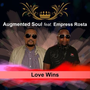 Augmented Soul - Love Wins (feat. Empress Rosta). new soulful house, south africa soulful house 2018