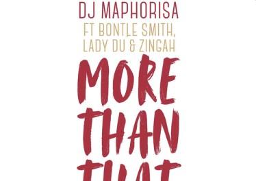 DJ Maphorisa - More Than That (feat. Bontle Smith, Lady Du & Zingah)