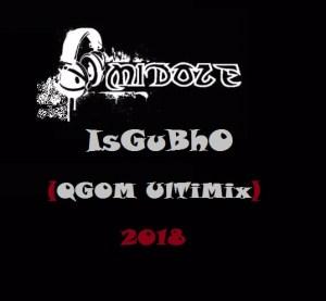 DJ Midoze - Isgubho (Qgom Ultimix)